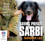 Saving Private Sarbi : The True Story of Australia's Canine Hero - Sandra Lee