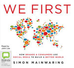 We First : How Brands and Consumers Use Social Media to Build a Better World - Simon Mainwaring