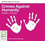 Crimes against humanity (MP3) : Beginner Guides - Adam Jones