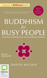 Buddhism for Busy People : Finding Happiness in an Uncertain World - David Michie