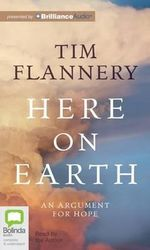 Here on Earth : An Argument for Hope - Tim Flannery