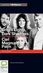 Bright Lights, Dark Shadows : The Real Story of Abba - Cari Palm