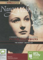 Nancy Wake : A Biography of Our Greatest War Heroine - Peter Fitzsimons