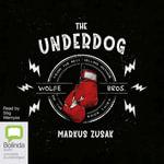 The Underdog : Wolfe brothers #1 - Markus Zusak