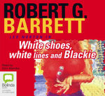 White Shoes, White Lines and Blackie : Les Norton : Book 6 - Robert G Barrett