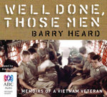 Well Done, Those Men - Abridged : Memoirs of a Vietnam Veteran - Barry Heard