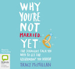 Why You're Not Married Yet : The Straight Talk You Need to Get the Relationship You Deserve - Tracy McMillan