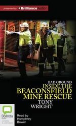 Bad Ground : Inside the Beaconsfield Mine Rescue - Head of Department and Professor of Otorhinolaryngology Institute of Laryngology and Otology University College London Honorary Consultant Tony Wright