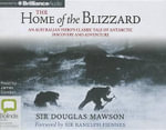 The Home of the Blizzard - Sir Douglas Mawson