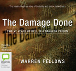 The Damage Done : Twelve Years of Hell in a Bangkok Prison - Warren Fellows