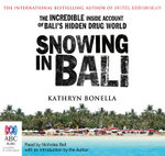 Snowing in Bali : The Incredible Inside Account of Bali's Hidden Drug World - Kathryn Bonella