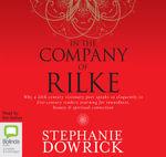 In the Company of Rilke - Stephanie Dowrick