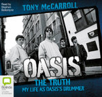 Oasis the Truth : My Life as Oasis's Drummer - Tony McCarroll