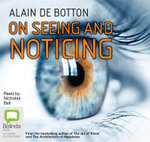 On Seeing and Noticing - Alain De Botton