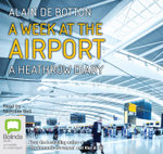 A Week at the Airport: : A Heathrow Diary - Alain de Botton