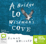 A bridge to Wiseman's Cove (MP3) - James Moloney