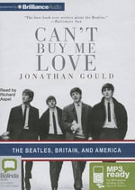 Can't Buy Me Love : The Beatles, Britain, and America - Jonothan Gould