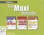 The Maxi Motivator : The Mini Motivator, the Sales Motivator, the Money Motivator - Paul Hanna