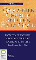 Crocodile Charlie and the Holy Grail - John Kolm
