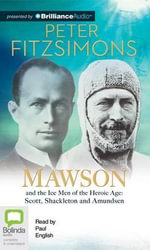 Mawson : And the Ice Men of the Heroic Age - Scott, Shackelton and Amundsen - Peter Fitzsimons