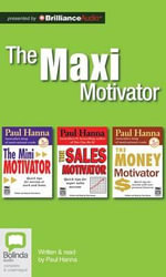 The Maxi Motivator : The Mini Motivator, the Sales Motivator, the Money Motivator - Paul Hanna
