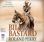 Bill the Bastard : The story of Australia's greatest war horse  - Roland Perry