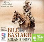 Bill the Bastard (MP3) : The story of Australia's greatest war horse - Roland Perry