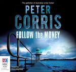 Follow the Money : Cliff Hardy : Book 36 - Peter Corris