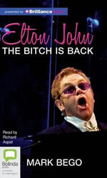Elton John : The Bitch Is Back - Mark Bego