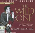 The Wild One : The Life and Times of Johnny O'Keefe - Damian Johnstone