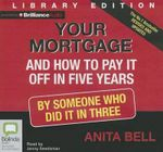 Your Mortgage and How to Pay It Off in 5 Years : By Someone Who Did It in Three - Anita Bell