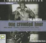 One Crowded Hour : Neil Davis - Combat Cameraman (1934-1985) - Tim Bowden