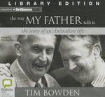 The Way My Father Tells It : The Story of an Australian Life - Tim Bowden