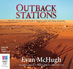 Outback Stations : The Life and Times of Australia's Biggest Cattle and Sheep Properties - Evan McHugh