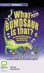 What Bumosaur Is That? : A Guide to Prehistoric Bumosaur Life - Andy Griffiths