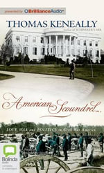 American Scoundrel : Love, War and Politics in Civil War America - Thomas Keneally