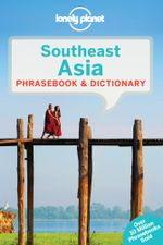Southeast Asia  : Lonely Planet Phrasebook & Dictionary - Lonely Planet