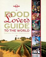 Lonely Planet : Food Lover's Guide to the World : Experience The Great Global Cuisines - Lonely Planet