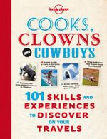 Cooks, Clowns and Cowboys : Lonely Planet Travel Pictorial - Lonely Planet