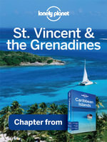 Lonely Planet St Vincent & the Grenadines : Chapter from Caribbean Islands Travel Guide - Lonely Planet