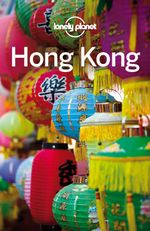 Lonely Planet Hong Kong : Travel Guide - Lonely Planet