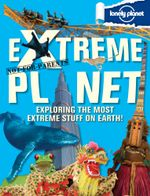 Lonely Planet Not for Parents : Extreme Planet : Exploring The Most Extreme Stuff On Earth! - Lonely Planet