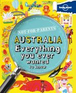 Lonely Planet Not for Parents : Australia : Everything you ever wanted to know - Lonely Planet