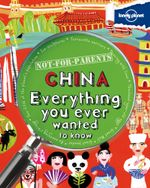 Lonely Planet Not for Parents : China : Everything you ever wanted to know - Lonely Planet
