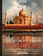 The World's Great Wonders : How They Were Made & Why There Are Amazing : Lonely Planet Travel Pictorial : 1st Edition - Lonely Planet