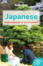 Japanese  : Lonely Planet Phrasebook & Dictionary : 7th Edition - Lonely Planet