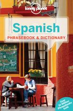Lonely Planet Spanish Phrasebook & Dictionary : Lonely Planet Phrasebook and Dictionary - Lonely Planet