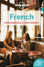 Lonely Planet French Phrasebook & Dictionary : Lonely Planet Phrasebook and Dictionary - Lonely Planet
