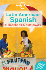 Latin American Spanish : Lonely Planet Phrasebook & Dictionary : 7th Edition - Lonely Planet