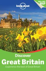 Discover Great Britain : Lonely Planet Travel Guide : 4th Edition - Lonely Planet